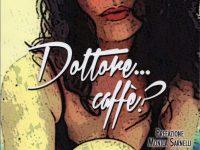 Rosanna Pannone  Dottore… caffè? …ogni volta come l'ultima da vivere…