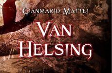 Telese Terme. Van Helsing, in arrivo il primo capitolo della saga di Gianmario Mattei edita 2000diciassette